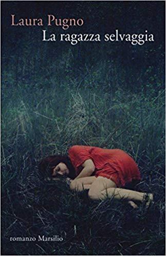 La ragazza selvaggia – Laura Pugno – (non) recensione